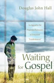 Get is here: https://wipfandstock.com/store/Waiting_for_Gospel_An_Appeal_to_the_Dispirited_Remnants_of_Protestant_Establishment